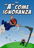 """""""A"""" come ignoranza vol. 1"""