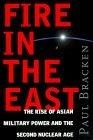 Fire in the East:the rise of Asian military power and the second nuclear age