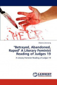 """Betrayed, Abandoned, Raped"" A Literary Feminist Reading of Judges 19"