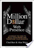 Million dollar web presence : : leverage the web to build your brand and transform your business