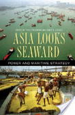 Asia looks seaward:power and maritime strategy