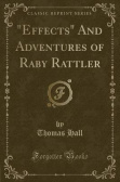 """Effects"" And Adventures of Raby Rattler (Classic Reprint)"