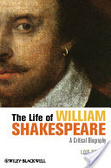 The life of William Shakespeare : : a critical biography
