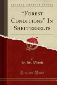 """Forest Conditions"" In Shelterbelts (Classic Reprint)"