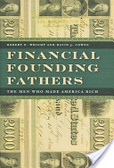 Financial founding fathers:the men who made America rich