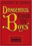 Dangerous Book for Boys. Das einzig wahre Handbuch für Väter und ihre Söhne