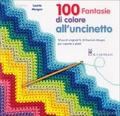 100 Fantasie di colore all'uncinetto
