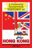 A Politically Incorrect History of Hong Kong