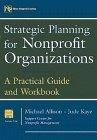 Strategic planning for nonprofit organizations:a practical guide and workbook
