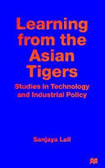 Learning from the Asian tigers:studies in technology and industrial policy