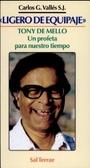 """""""Ligero de equipaje"""" : Tony de Mello, un profeta para nuestro tiempo"""