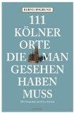 111 Kölner Orte, die man gesehen haben muss