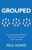 Grouped : : how small groups of friends are the key to influence on the social web