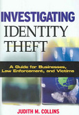 Investigating identity theft:a guide for businesses- law enforcement- and victims