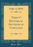 """Grip's"" Historical Souvenir of Cortland (Classic Reprint)"