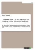 """Ich kenne Kant...""? - So called legal and business ""ethics"" referring to Kant et al"