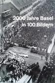 2000 Jahre Basel in 100 Bildern