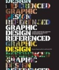 Graphic design- referenced : : a visual guide to the language- applications- and history of graphic design