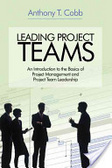 Leading project teams:an introduction to the basics of project management and project team leadership