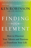 Finding your element : : how to discover your talents and passions and transform your life