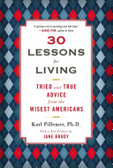 30 lessons for living : : tried and true advice from the wisest Americans