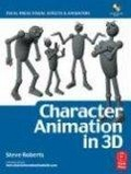 Character animation in 3D:use traditional drawing techniques to produce stunning CGI animation