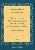 """Survey of the Antiquities of the City of Oxford,"" Composed in 1661-6, Vol. 3"