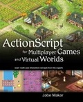 Actionscript for multiplayer games and virtual worlds : : learn multi-user interaction concepts from the experts