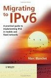 Migrating to IPv6:a practical guide to implementing IPv6 in mobile and fixed networks