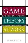 Game theory at work:how to use game theory to outthink and outmaneuver your competition