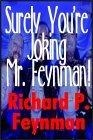 """""""Surely You'Re Joking,Mr. Feynman!""""  Adventures Of A Curious Character"""