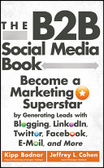 The B2B social media book : : become a marketing superstar by generating leads with blogging- Linkedln- Twitter- Facebook- e-mail- and more