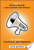 Uprising : : how to build a brand--and change the world--by sparking cultural movements