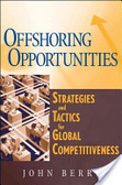 Offshoring opportunities:strategies and tactics for global competitiveness