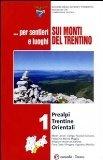 ... Per sentieri e luoghi sui monti del Trentino . Prealpi Trentine Orientali