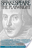 Shakespeare the playwright:a companion to the complete tragedies- histories- comedies- and romances