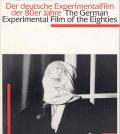 Der Deutsche Experimentalfilm der 80er Jahre - The German Experimental Film of the Eighties