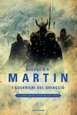 """George R.R. Martin: """"I guerrieri del ghiaccio"""""""