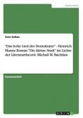 """""""Das hohe Lied der Demokratie"""" - Heinrich Manns Roman """"Die kleine Stadt"""" im Lichte der Literaturtheorie Michail M. Bachtins"""