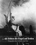 ... als lebten die Engel auf Erden. Fotografien über Schönheit und Tod