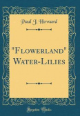 """flowerland"" Water-Lilies (Classic Reprint)"