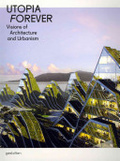 Utopia forever : visions of architecture and urbanism封面