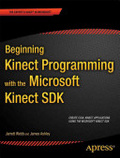 Beginning kinect programming with the microsoft kinect SDK /