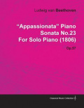 """Appassionata"" Piano Sonata No.23 by Ludwig Van Beethoven for Solo Piano (1806) Op.57"