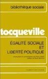 Alexis de Tocqueville - Égalité sociale et liberté politique