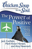 Chicken soup for the soul : : the power of positive : 101 inspirational stories about changing your life through positive thinking