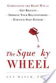 The squeaky wheel : : complaining the right way to get results- improve your relationships- and enhance self-esteem