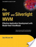 Pro WPF and Silverlight MVVM : : effective application development with Model-View-ViewModel