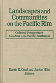 Landscapes and communities on the Pacific rim:cultural perspectives from Asia to the Pacific Northwest