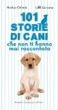 101 storie di cani che non ti hanno mai raccontato